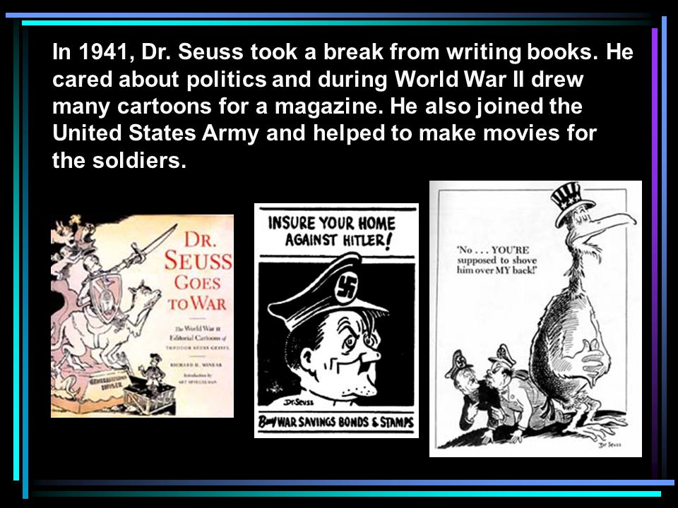 In 1941, Dr. Seuss took a break from writing books