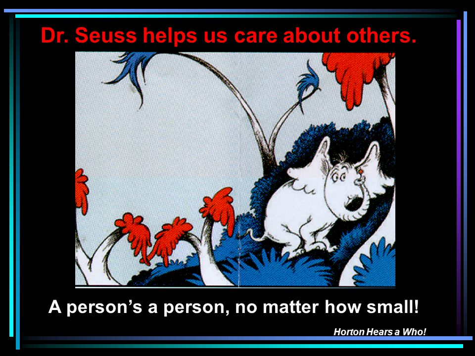 Dr. Seuss helps us care about others.
