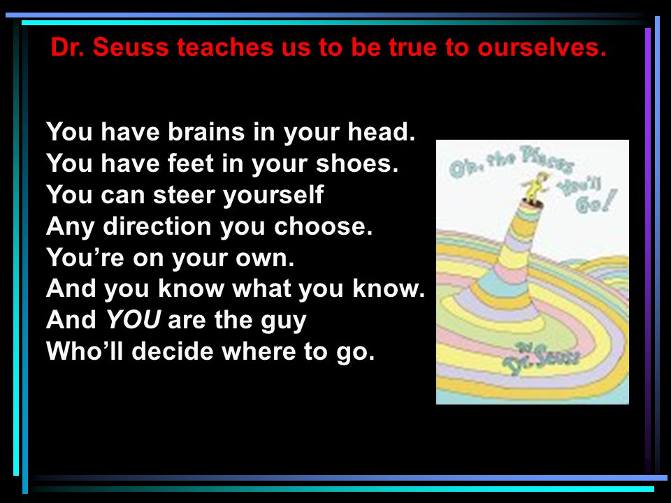 Dr. Seuss teaches us to be true to ourselves.