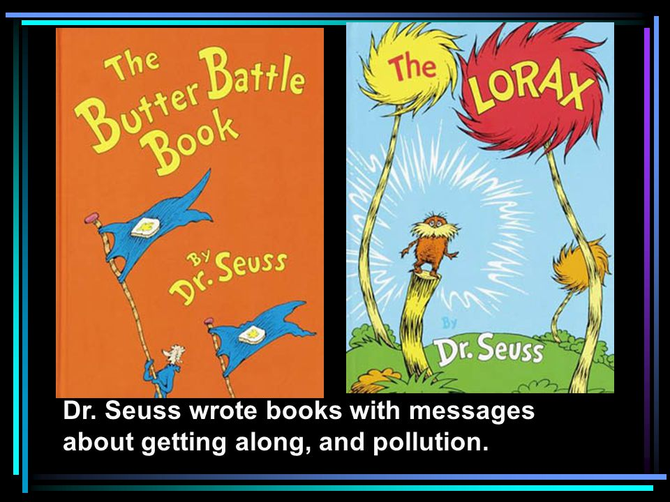 Dr. Seuss wrote books with messages