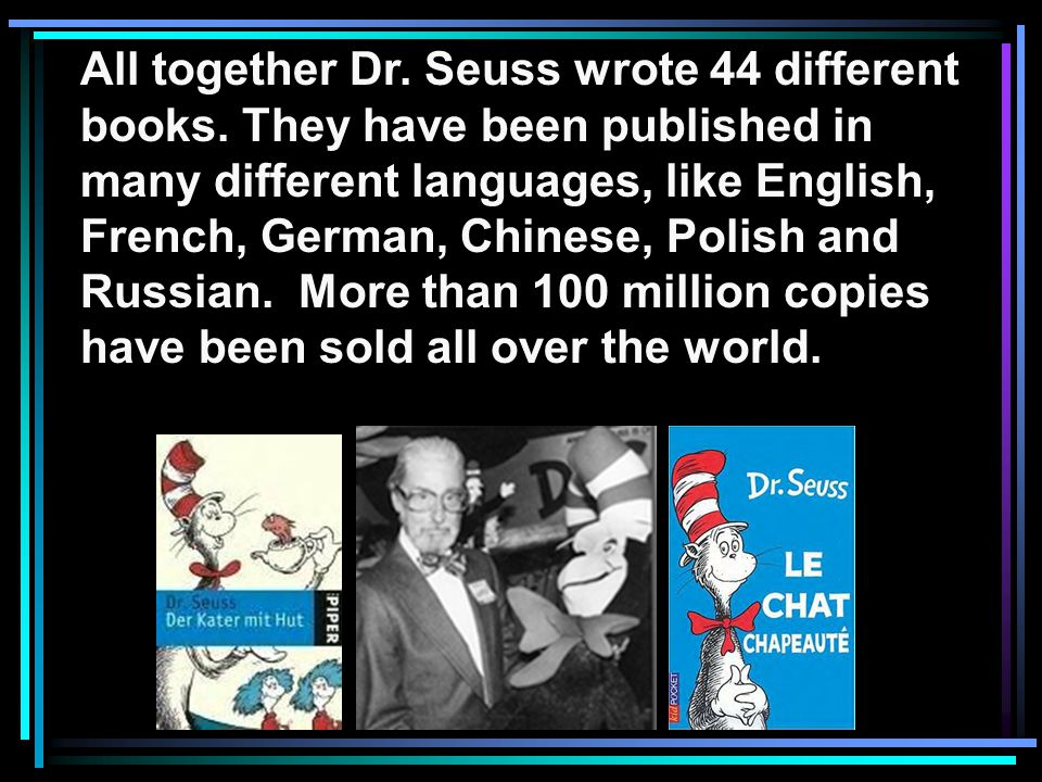 All together Dr. Seuss wrote 44 different books