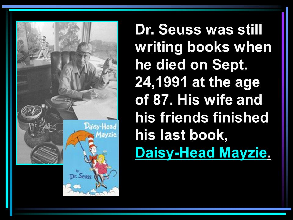 Dr. Seuss was still writing books when he died on Sept.