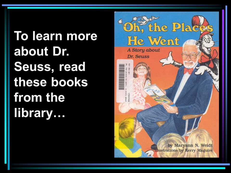 To learn more about Dr. Seuss, read these books from the library…
