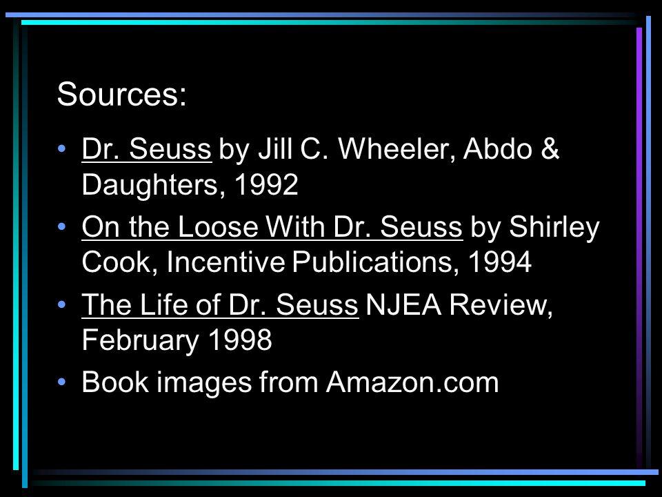 Sources: Dr. Seuss by Jill C. Wheeler, Abdo & Daughters, 1992