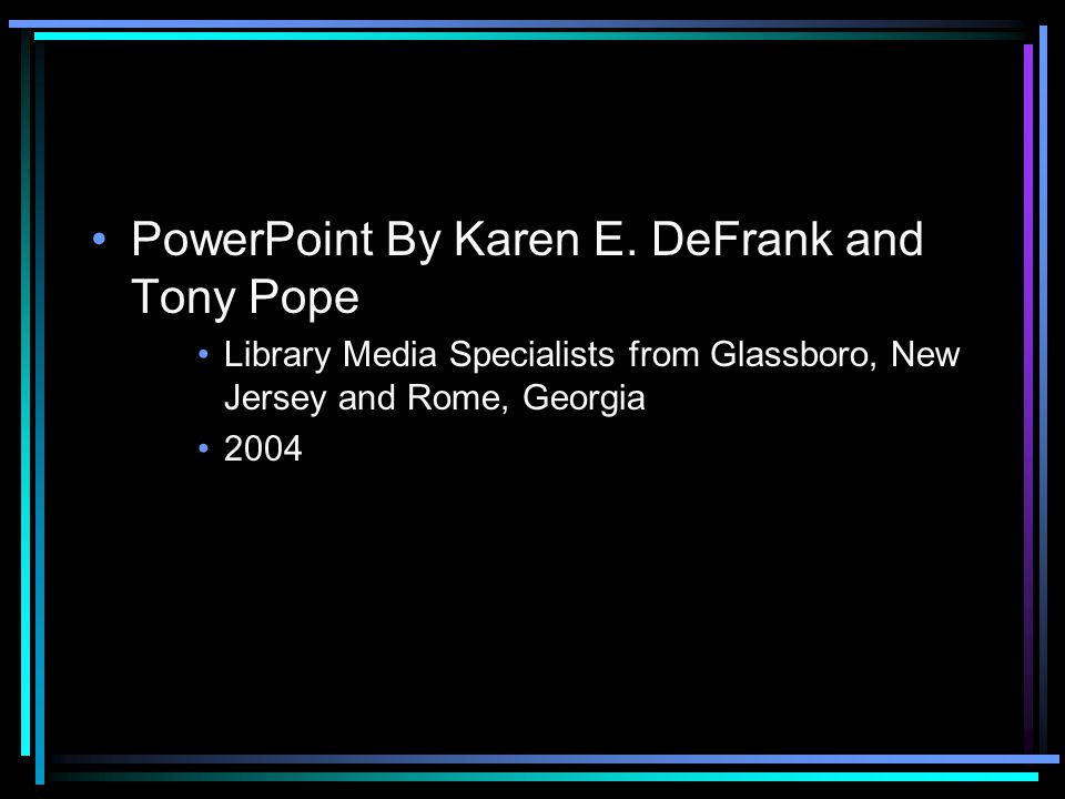 PowerPoint By Karen E. DeFrank and Tony Pope