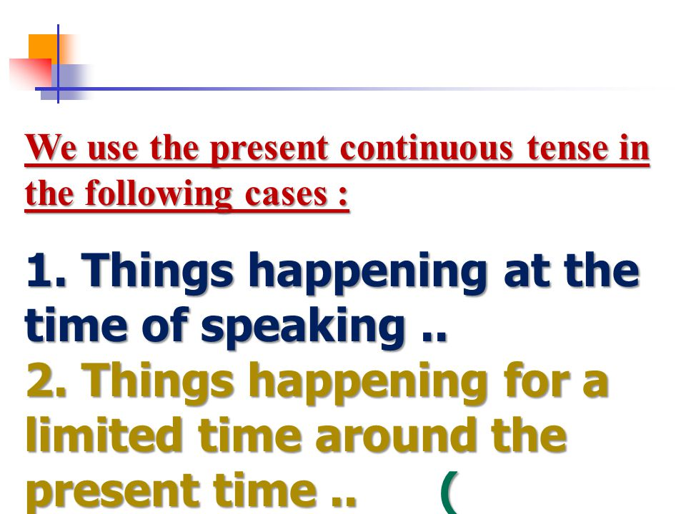 1. Things happening at the time of speaking ..