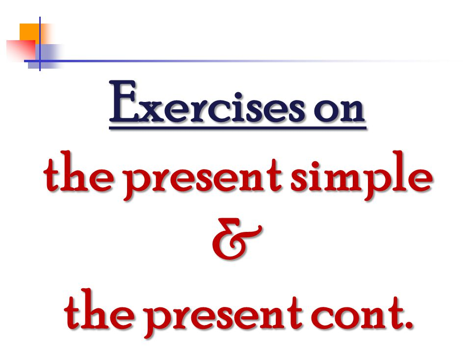 Exercises on the present simple & the present cont.