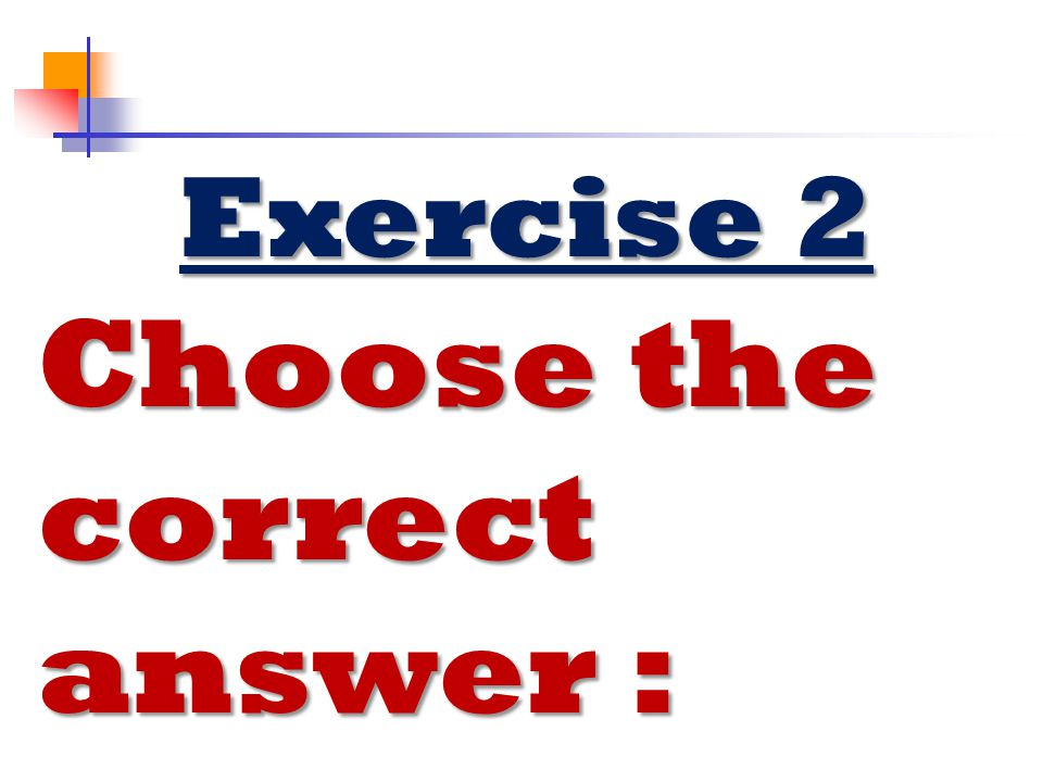 Choose the correct answer :