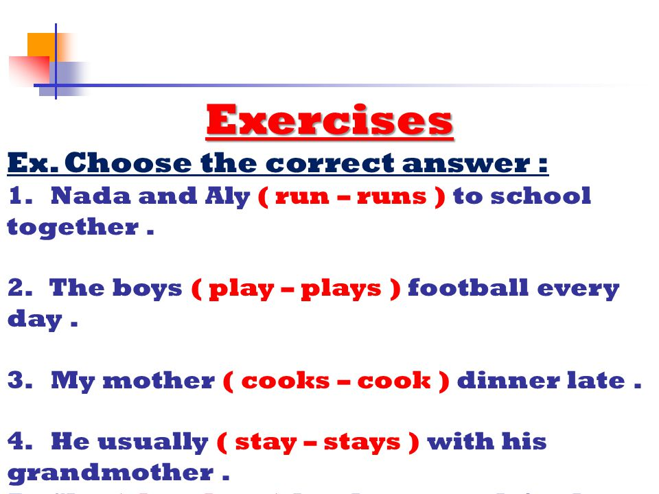 Exercises Ex. Choose the correct answer :