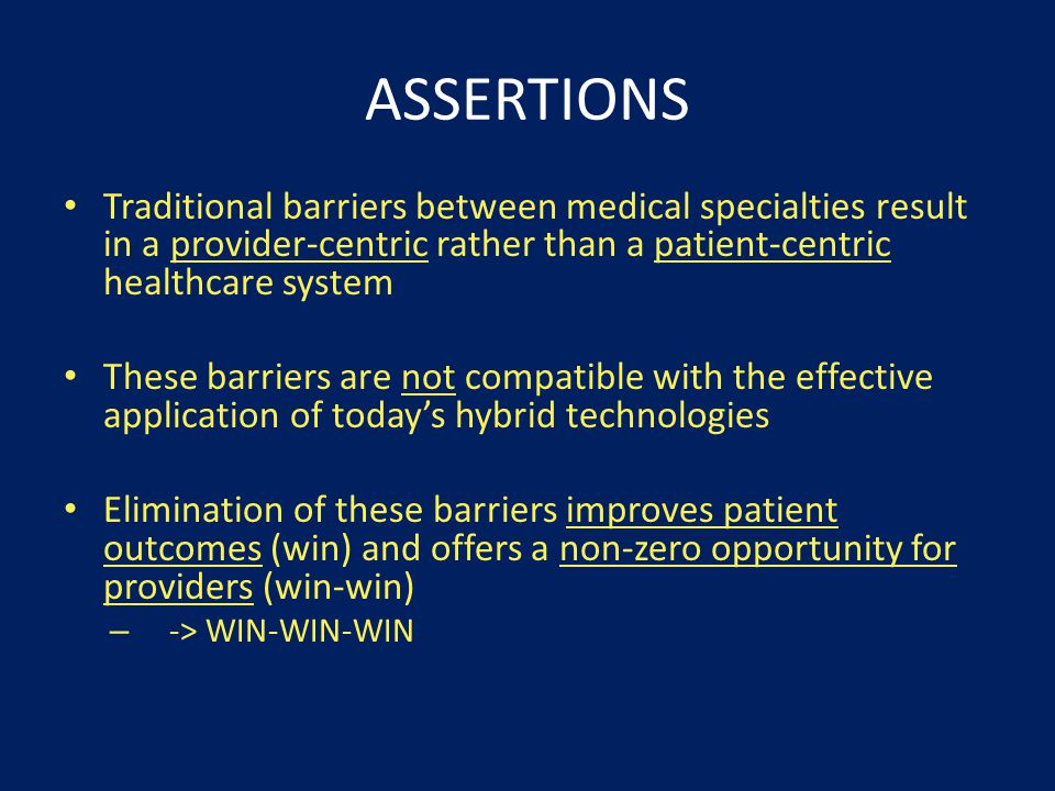ASSERTIONS Traditional barriers between medical specialties result in a provider-centric rather than a patient-centric healthcare system.