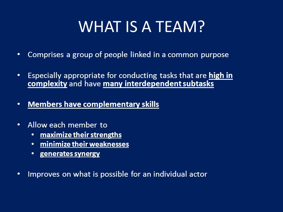 WHAT IS A TEAM Comprises a group of people linked in a common purpose