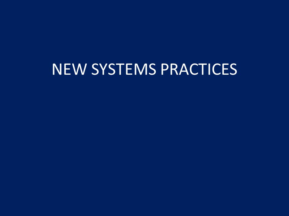 NEW SYSTEMS PRACTICES