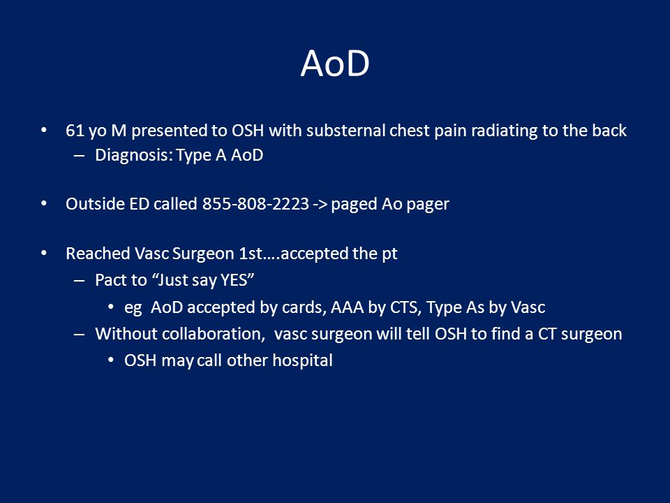 AoD 61 yo M presented to OSH with substernal chest pain radiating to the back. Diagnosis: Type A AoD.