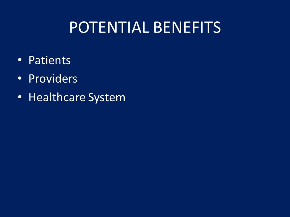 POTENTIAL BENEFITS Patients Providers Healthcare System