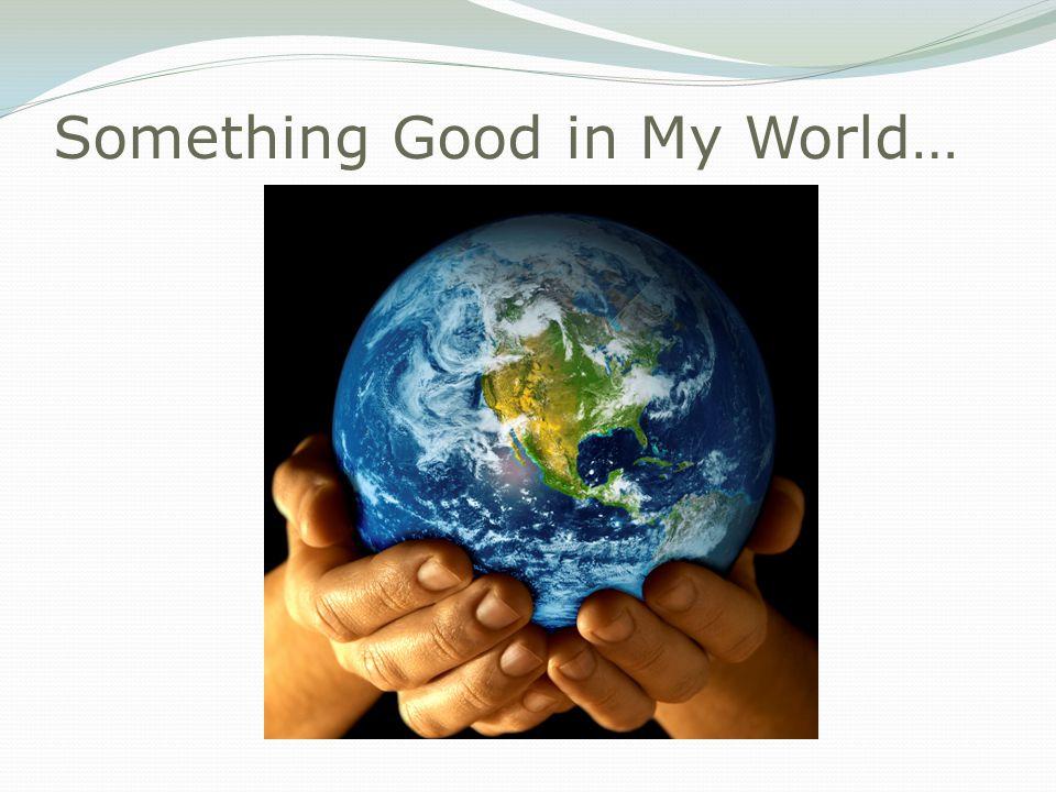 Something Good in My World…