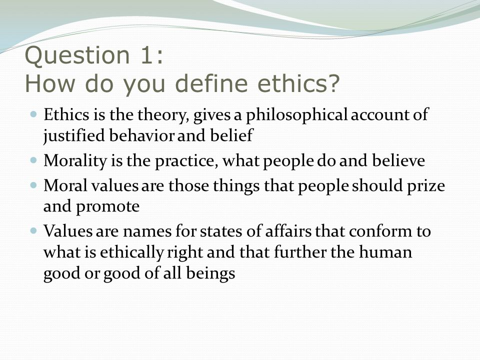 Question 1: How do you define ethics