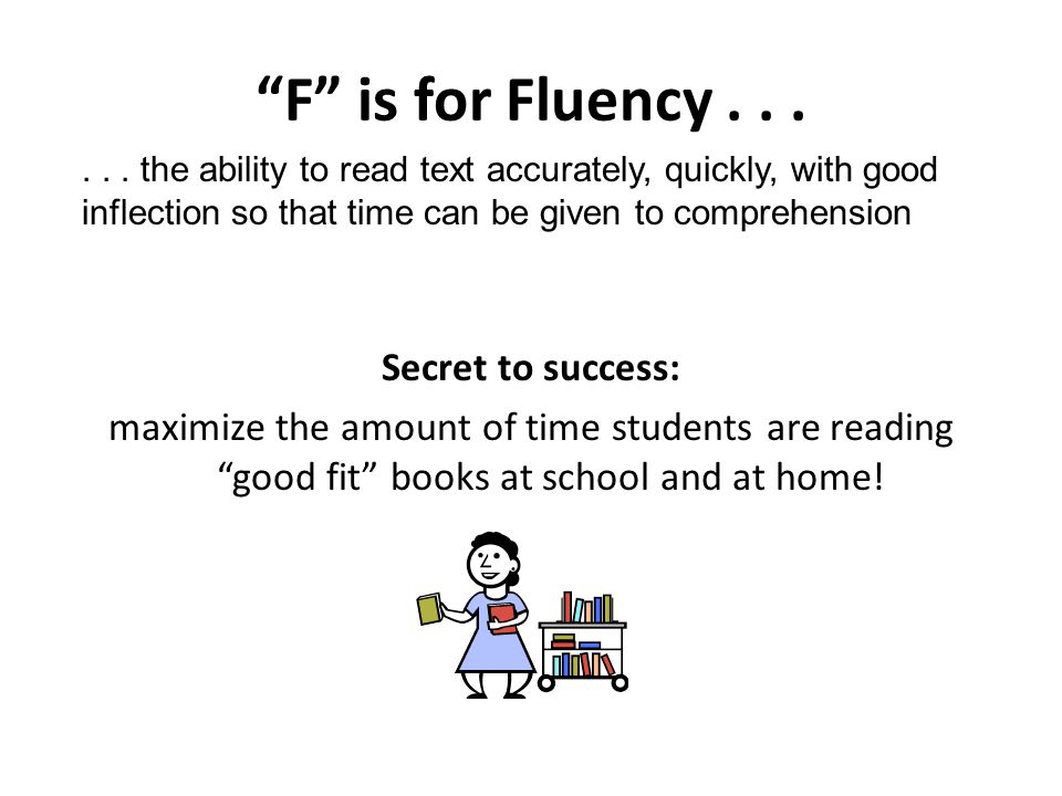 F is for Fluency . . . Secret to success: