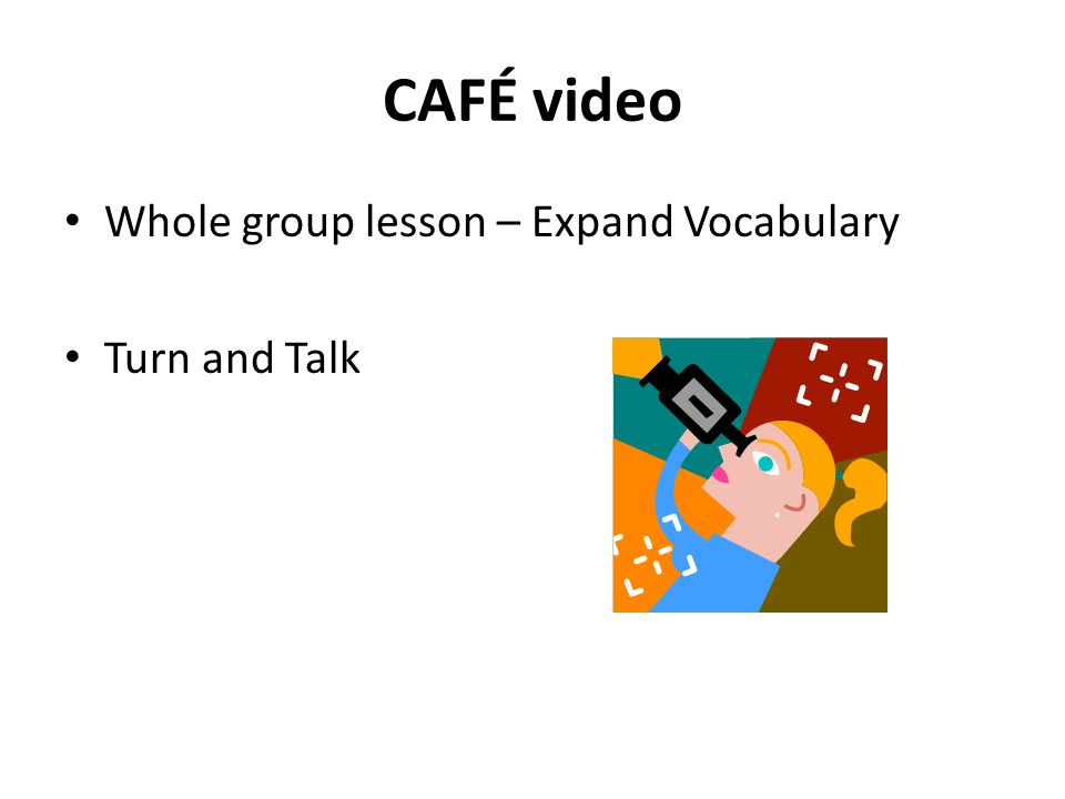 CAFÉ video Whole group lesson – Expand Vocabulary Turn and Talk