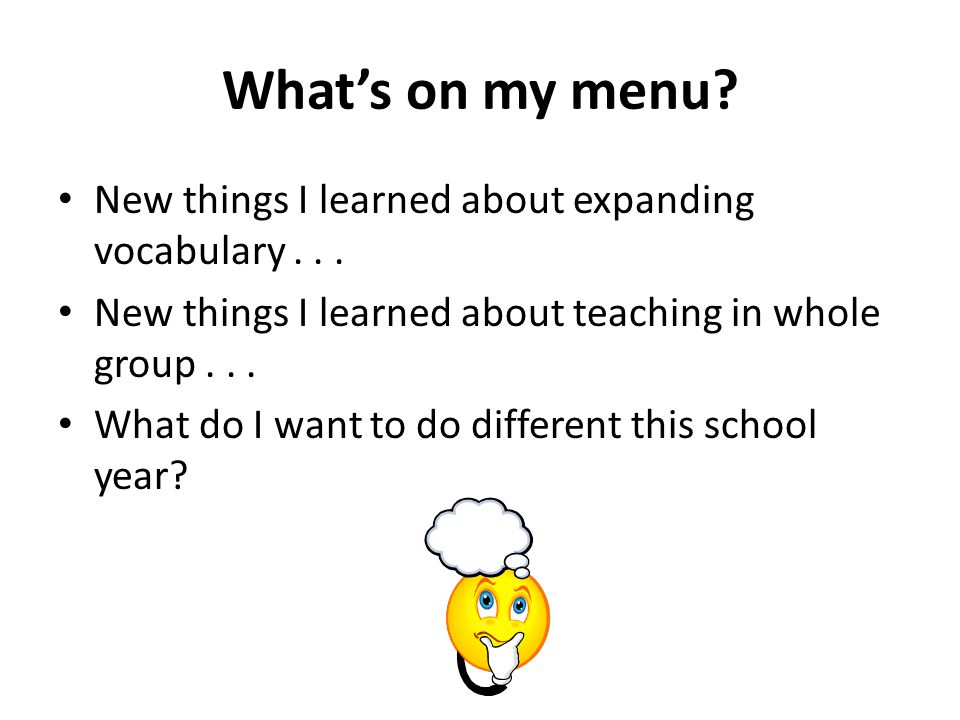 What's on my menu New things I learned about expanding vocabulary . . . New things I learned about teaching in whole group . . .