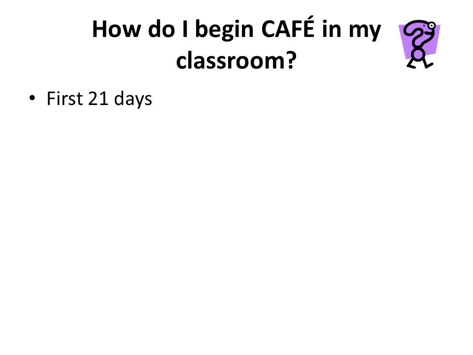 How do I begin CAFÉ in my classroom