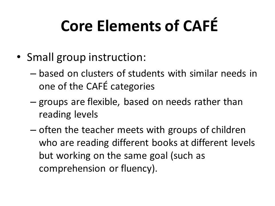 Core Elements of CAFÉ Small group instruction: