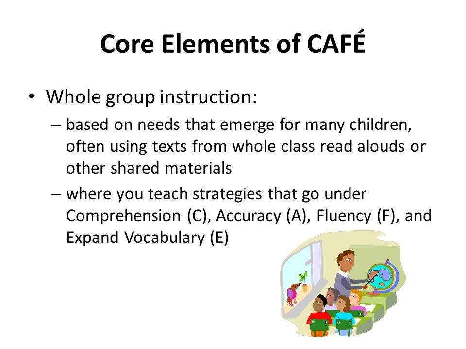Core Elements of CAFÉ Whole group instruction: