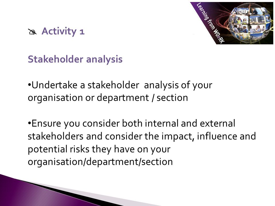  Activity 1 Stakeholder analysis. Undertake a stakeholder analysis of your organisation or department / section.