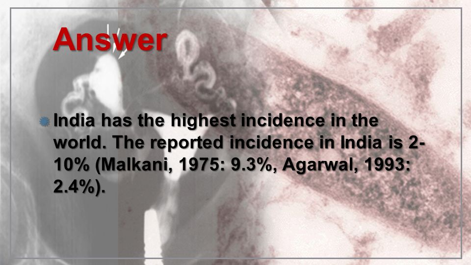 AnswerIndia has the highest incidence in the world.