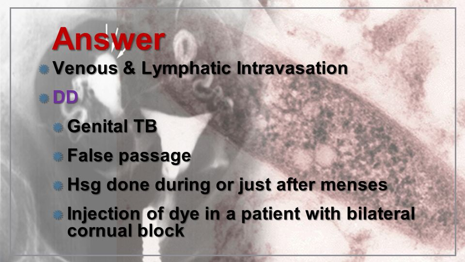 Answer Venous & Lymphatic Intravasation DD Genital TB False passage