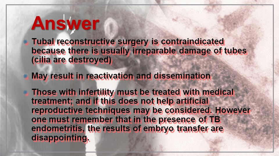 AnswerTubal reconstructive surgery is contraindicated because there is usually irreparable damage of tubes (cilia are destroyed)