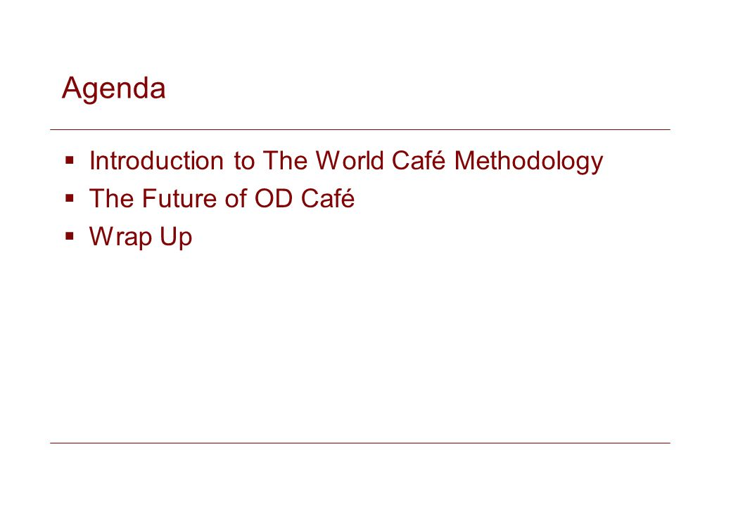 Agenda Introduction to The World Café Methodology