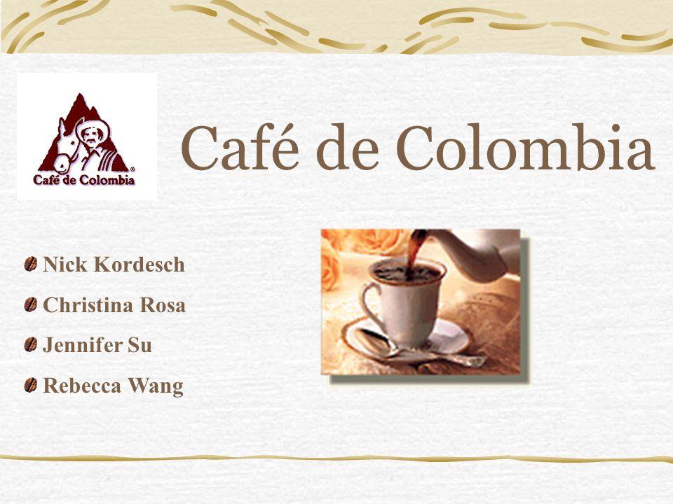Café de Colombia Nick Kordesch Christina Rosa Jennifer Su Rebecca Wang