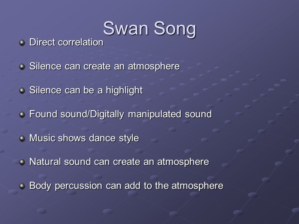 Swan Song Direct correlation Silence can create an atmosphere