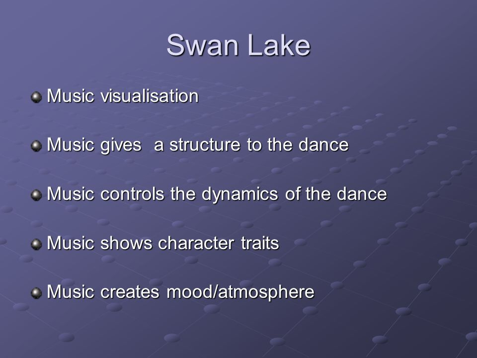 Swan Lake Music visualisation Music gives a structure to the dance