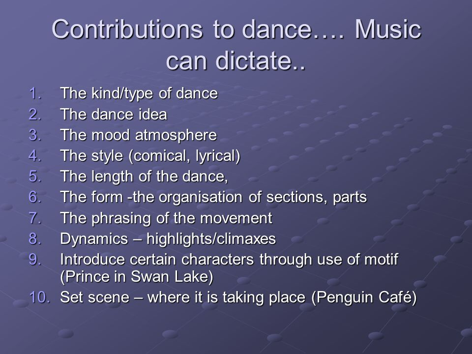 Contributions to dance…. Music can dictate..