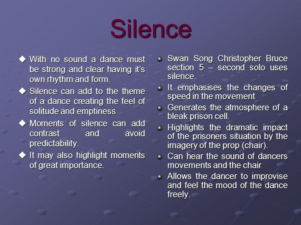 Silence With no sound a dance must be strong and clear having it's own rhythm and form.