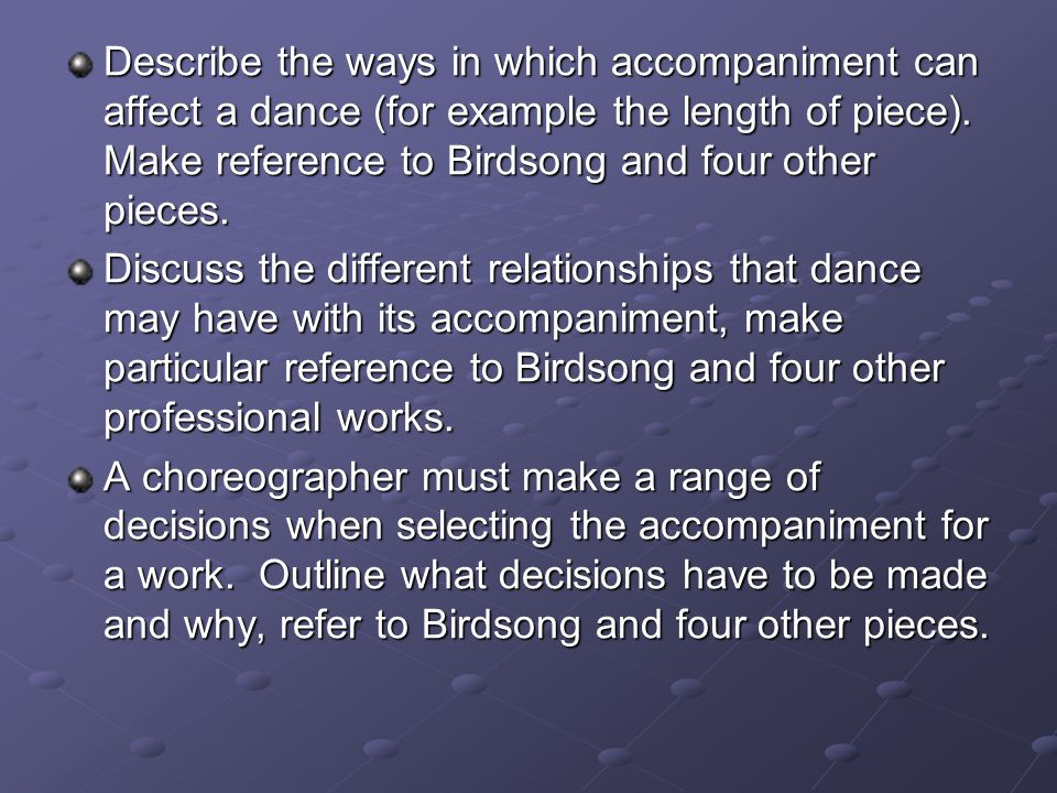 Describe the ways in which accompaniment can affect a dance (for example the length of piece). Make reference to Birdsong and four other pieces.