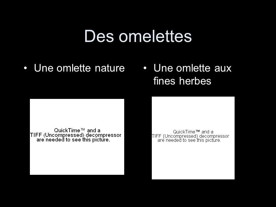 Des omelettes Une omlette nature Une omlette aux fines herbes