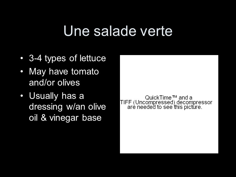 Une salade verte 3-4 types of lettuce May have tomato and/or olives