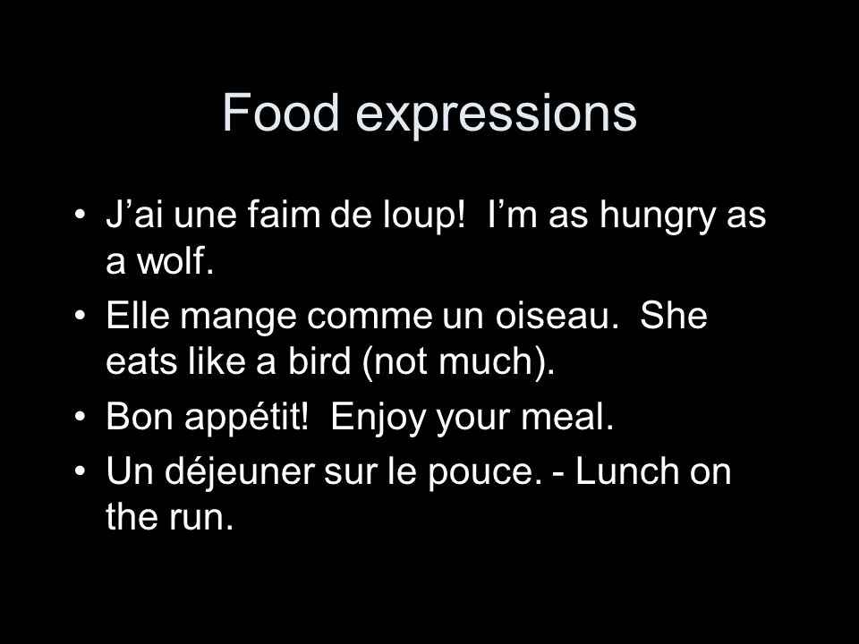 Food expressions J'ai une faim de loup! I'm as hungry as a wolf.