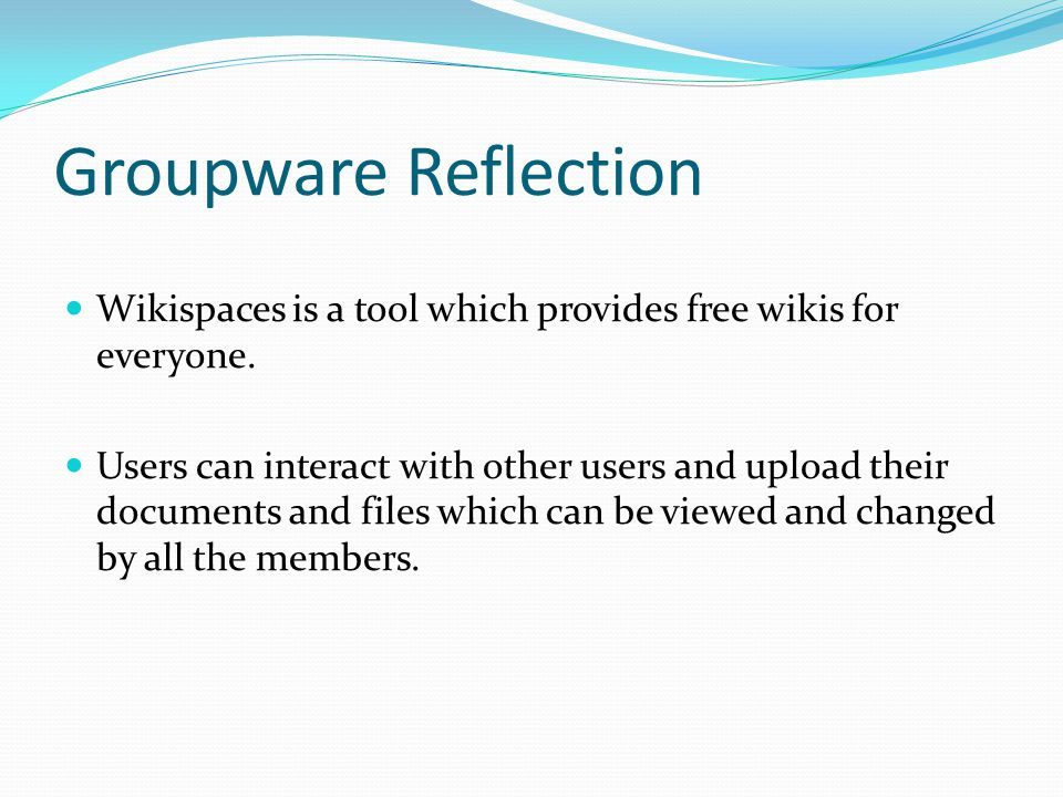 Groupware Reflection Wikispaces is a tool which provides free wikis for everyone.