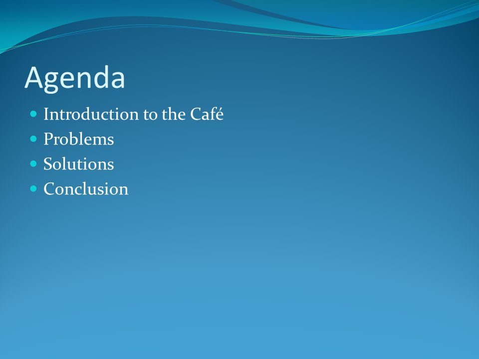 Agenda Introduction to the Café Problems Solutions Conclusion