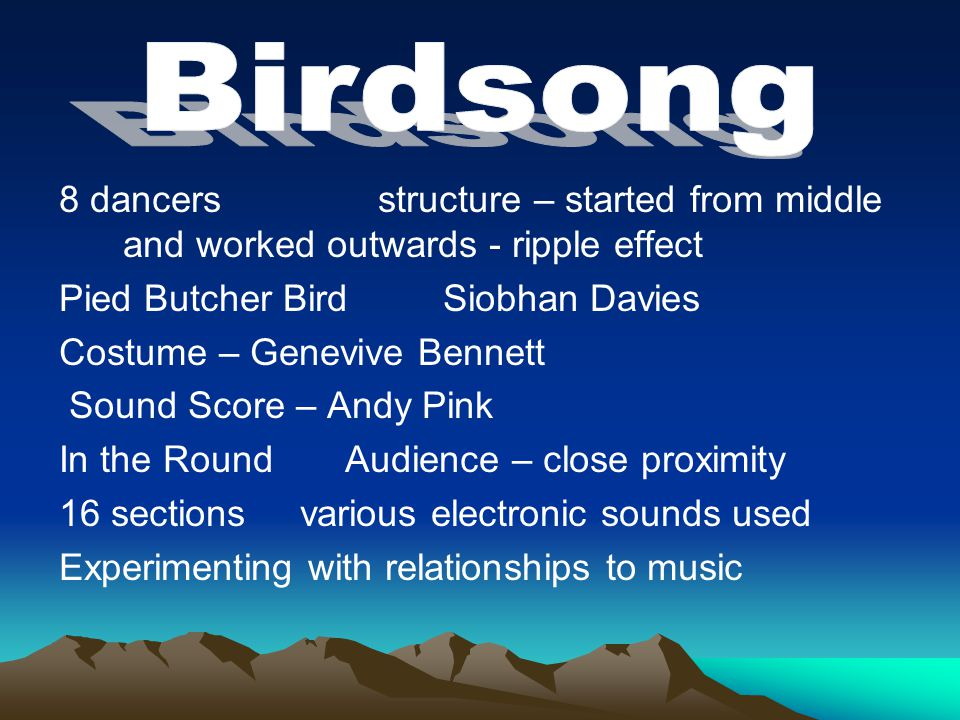 Birdsong 8 dancers structure – started from middle and worked outwards - ripple effect.