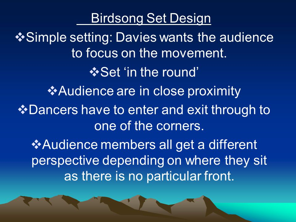 Simple setting: Davies wants the audience to focus on the movement.