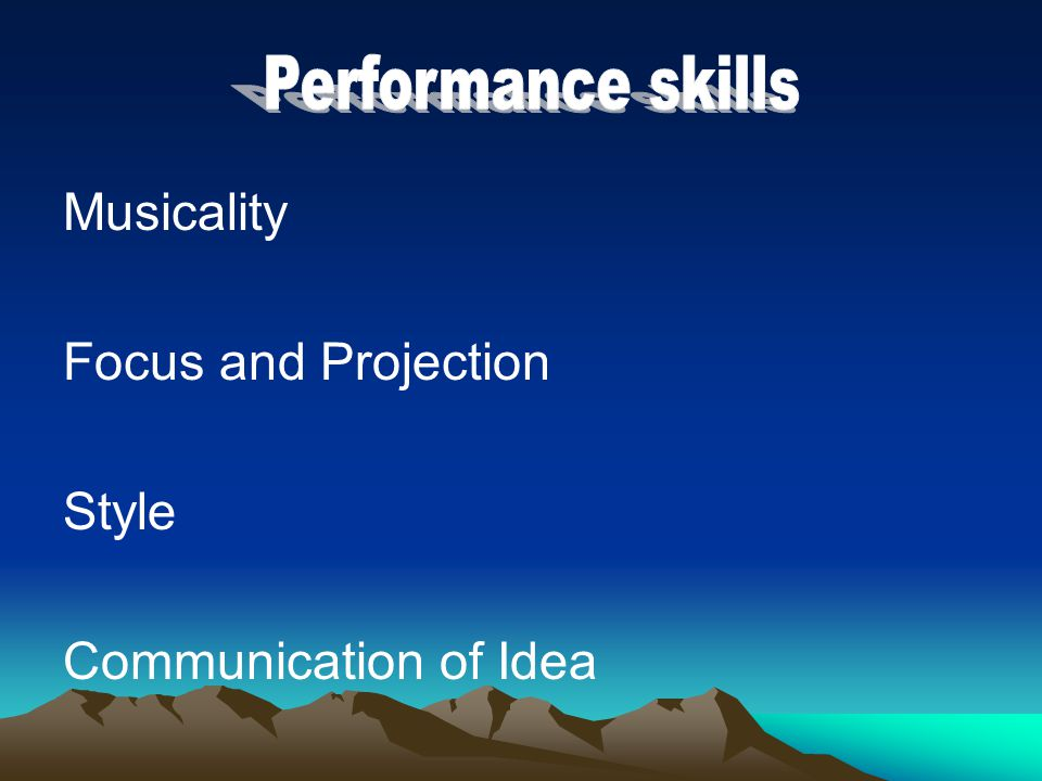 Musicality Focus and Projection Style Communication of Idea Performance skills