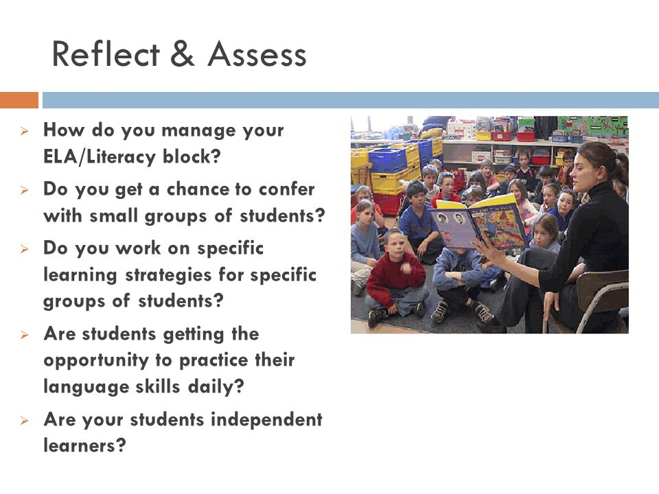 Reflect & Assess How do you manage your ELA/Literacy block