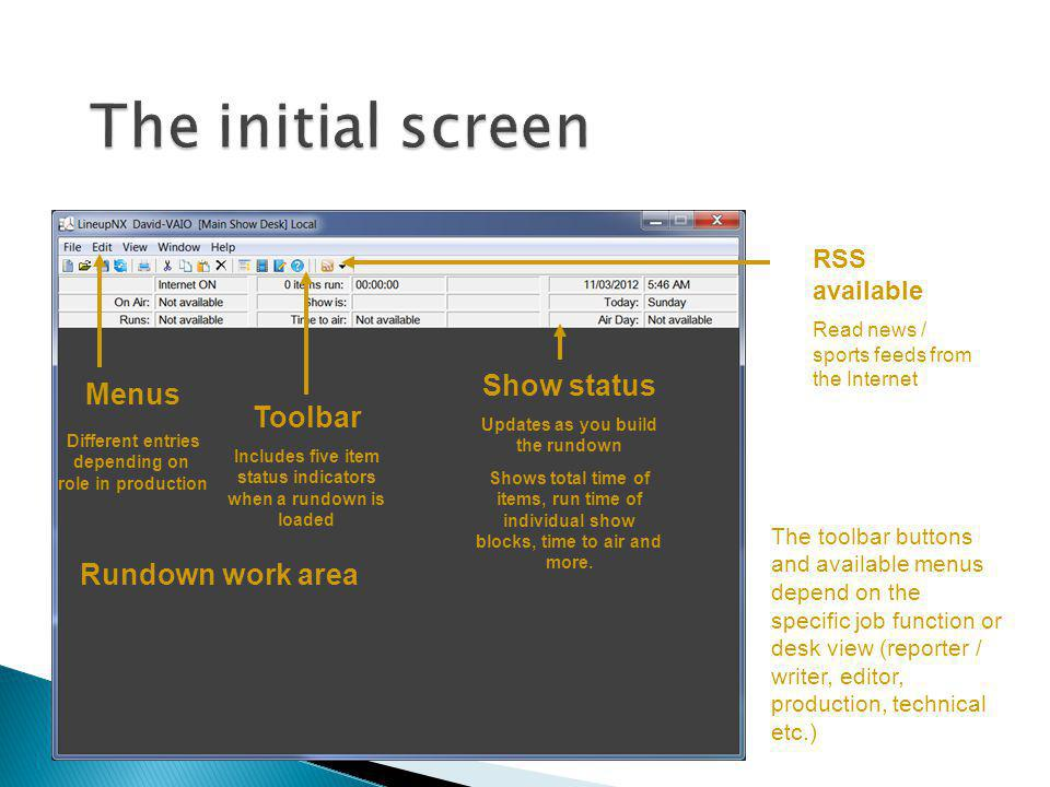 The initial screen Show status Menus Toolbar Rundown work area