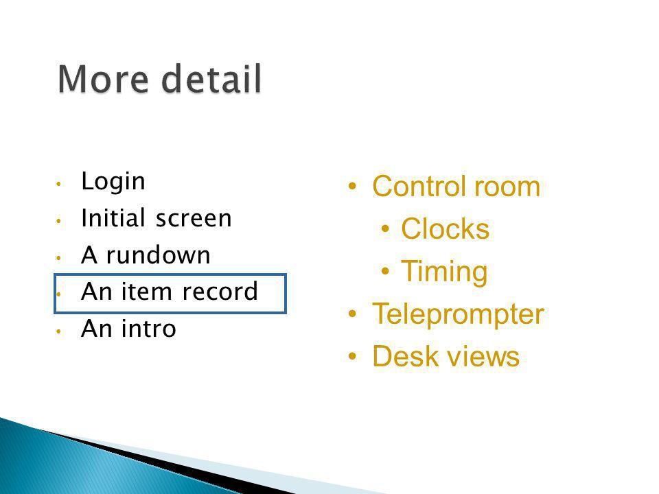 More detail Control room Clocks Timing Teleprompter Desk views Login