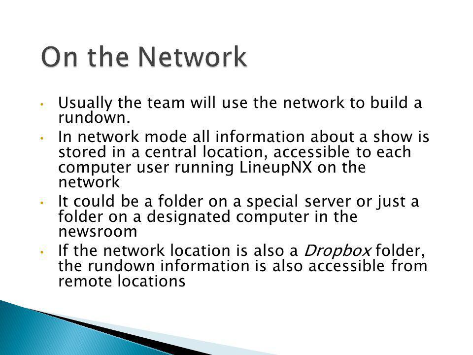 On the Network Usually the team will use the network to build a rundown.