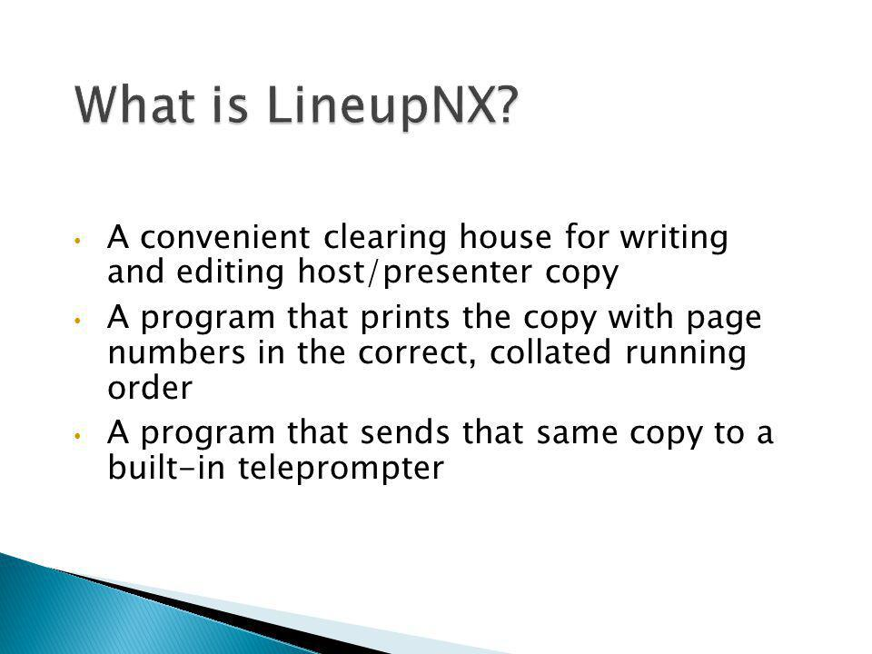 What is LineupNX A convenient clearing house for writing and editing host/presenter copy.